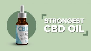 What is The Strongest CBD Oil?
