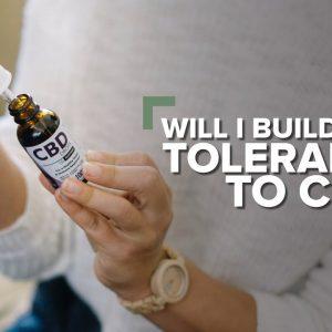 Will I build up a tolerance to CBD?