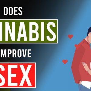 Does CANNABIS Improve Your SEX Life